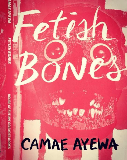 Fetish Bones by Camae Ayewa.