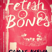Fetish Bones by Camae Ayewa.