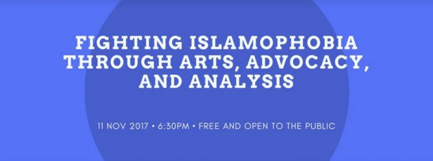 Fighting Islamophobia through Arts, Advocacy, and Analysis