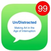 Un/Distracted: Making Art in the Age of Interruption