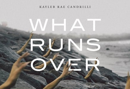 Kayleb Rae Candrilli's (ACG '17) What Runs Over Available from YesYes Books
