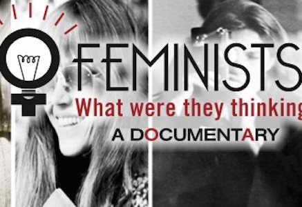 Producers' Forum - Feminists: What Were They Thinking?