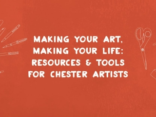 Making Your Art, Making Your Life: Resources and Tools for Chester Artists