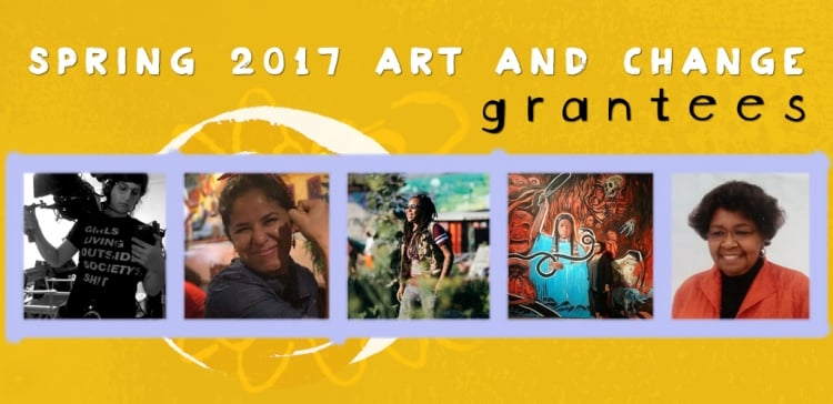 2017 Spring Art and Change Grantees